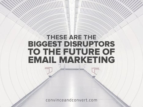 These Are the Biggest Disruptors to the Future of Email Marketing | Email Marketing | Scoop.it