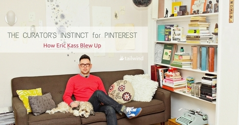 The Curator's Instinct for Pinterest: How Eric Kass Blew Up | Pinterest | Scoop.it