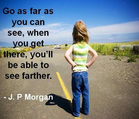 Quote for the Day: Go as Far as You Can See | Enrich | Scoop.it