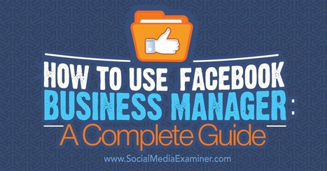 How to Use Facebook Business Manager: A Complete Guide | Learning, Learning Technologies & Infographics - Interest Piques | Scoop.it