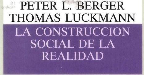 La construccion social de la realidad.pdf | Educacion, ecologia y TIC | Scoop.it
