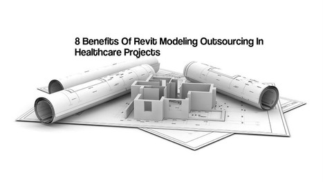 8 Benefits Of Revit Modeling Outsourcing In Healthcare Projects | The AEC Associates | Scoop.it