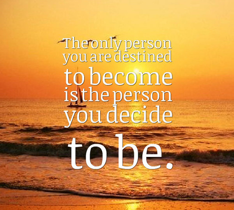The only person you are destined to become is the person you decide to be. Ralph Waldo Emerson | Picture Quotes and Proverbs | Scoop.it