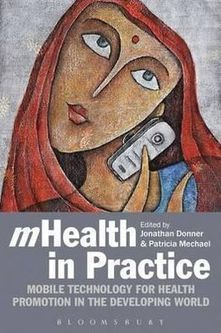 Book Review: mHealth in Practice: Mobile Technology for Health Promotion in the Developing World | mHealth: Patient Centered Care-Clinical Tools-Targeting Chronic Diseases | Scoop.it