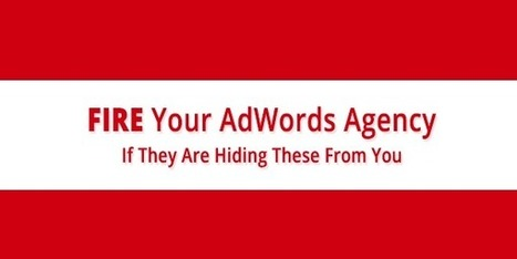 Fire Your AdWords Agency Right Now If They Are Hiding These From You | Online Marketing | Scoop.it