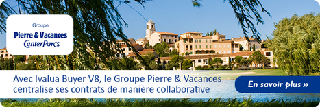Avec Ivalua Buyer V8 le groupe Pierre & Vacances centralise ses contrats de manière collaborative | Ivalua, Your Spend Solution | Scoop.it