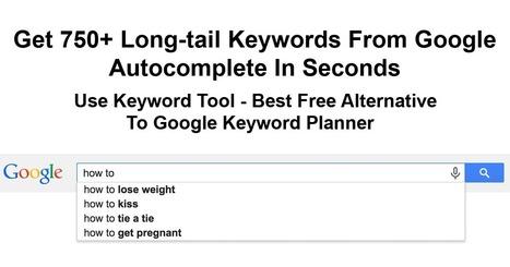 Keyword Tool: 750+ Google Keyword Suggestions | My project ! | Scoop.it
