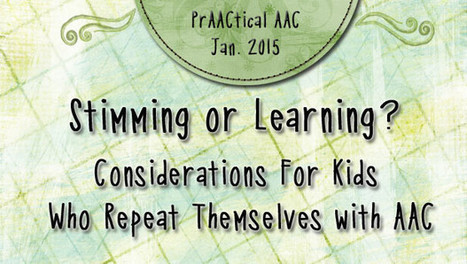 Stimming or Learning? Considerations For Kids Who Repeat Themselves with AAC | AAC & Language | Scoop.it