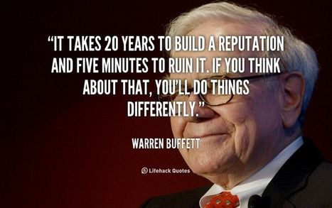 It Takes 20 Years to Build a Reputation and 5 Minutes to Ruin it. – Warren Buffett | Life @ Work | Scoop.it