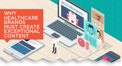 Why Healthcare Brands Must Create Exceptional Content [Infographic] | Salud y Social Media | Scoop.it