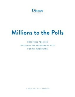 Millions to the Polls: Practical Policies to Fulfill the Freedom to Vote for All Americans | IssueLab | Research Development | Scoop.it