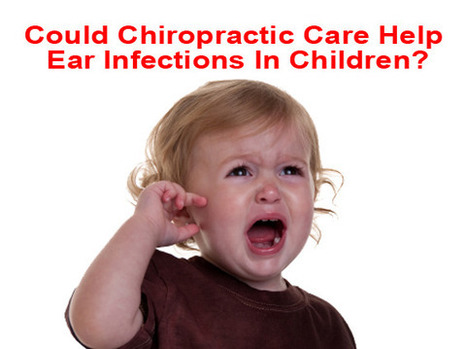Could Chiropractic Care Help Ear Infections In Children? | Mind and Body Health Digest | Scoop.it