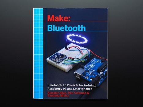 NEW PRODUCT – Make: Bluetooth LE Projects for Arduino, RasPi, and Smartphones | Raspberry Pi | Scoop.it
