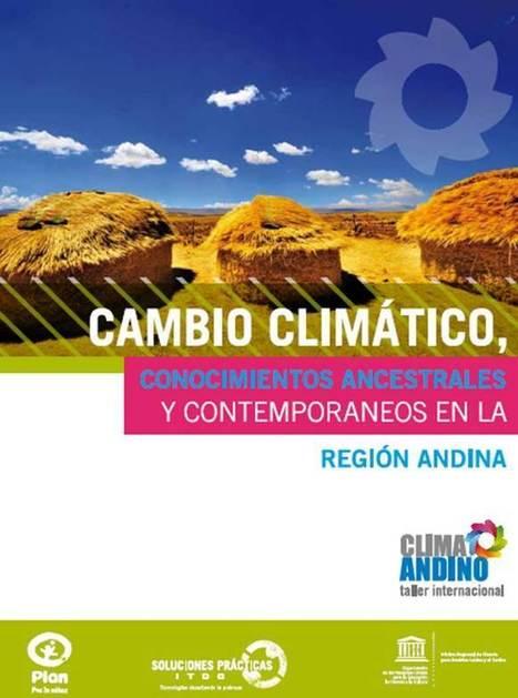 Cambio climático, conocimientos ancestrales y contemporáneos en la región andina. Alcances y límites   Reporteros digitales   Scoop.it