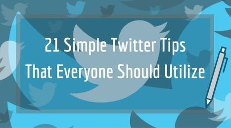 21 Simple Twitter Tips That Everyone Should Utilize | Social Media Tips | Scoop.it
