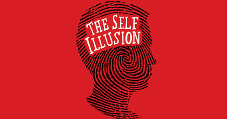 The Self Illusion: How Our Social Brain Constructs Who We Are   Content in Context   Scoop.it
