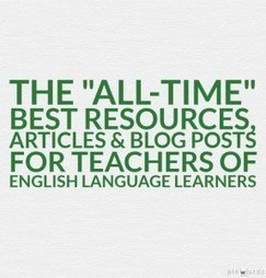 "The ""All-Time"" Best Resources, Articles & Blog Posts For Teachers Of English Language Learners 
