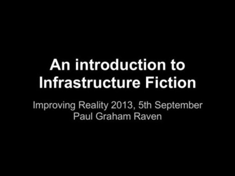 An introduction to infrastructure fiction — Improving Reality 2013 | Infrastructure Futures | Futurismic | Outbreaks of Futurity | Scoop.it
