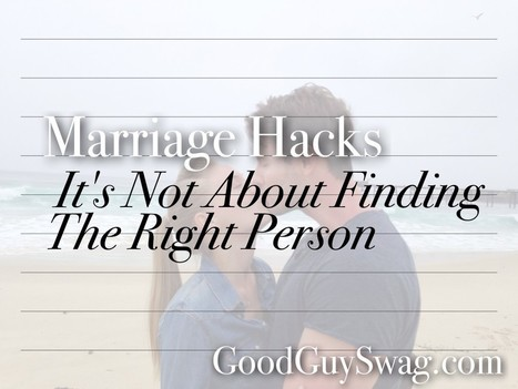 It Is Not About Finding The Right Person | GoodGuySwag | Recipes | Scoop.it