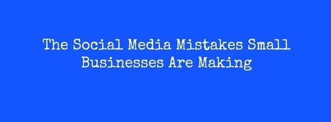 Experts Reveal: The Biggest Social Media Mistakes Small Businesses Make | Wordpress For Musicians And Creatives | Scoop.it