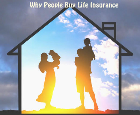Why People Buy Life Insurance | Mortgages & Insurance | Scoop.it