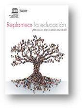 Replantear la educación: ¿Hacia un bien común mundial?   LabTIC - Tecnología y Educación   Scoop.it