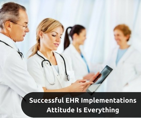 Successful EHR Implementations: Attitude Is Everything | EHR and Health IT Consulting | Scoop.it