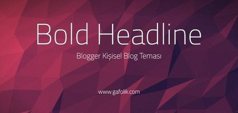 Bold Headline Blogger Kişisel Blog Teması | Gafolik.com | www.gafolik.com | Scoop.it