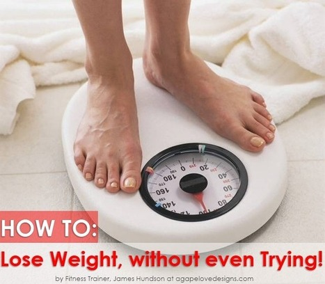 Agape Love Designs: 8 Steps to Lose Weight Without Even Trying | Weight Loss and Health | Scoop.it