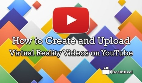 How to Create and Upload Virtual Reality Videos on YouTube | Online Media Marketing | Scoop.it