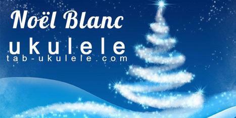 Ukulélé – Noël blanc – I'm Dreaming of a White Christmas | tablature et partition ukulele | Scoop.it