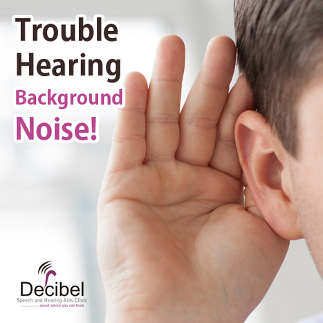 Have a TROUBLE hearing the BACKGROUND NOISE? | Decibel Speech and Hearing Clinic | Scoop.it