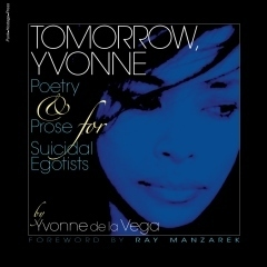 """Tomorrow, Yvonne. Poetry & Prose for Suicidal Egotists"" by Yvonne de la Vega 