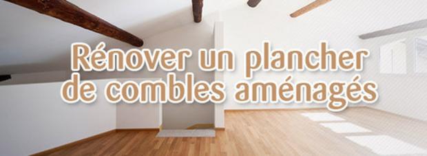 Rénover un plancher de combles aménagés | La Revue de Technitoit | Scoop.it