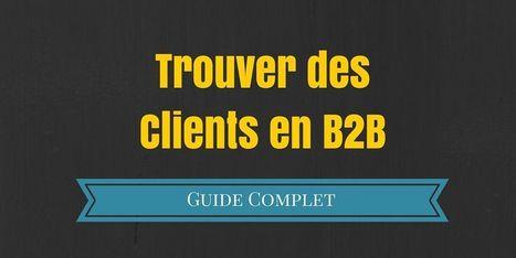 Trouver des Clients en B2B : le Guide Complet   Demand Generation in B2B   Scoop.it