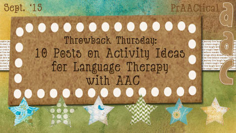 Throwback Thursday: 10 Posts on Activity Ideas for Language Therapy with AAC | AAC: Augmentative and Alternative Communication | Scoop.it