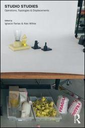 Studio Studies: Operations, Topologies & Displacements | Farías & Wilkie (Eds.) | Participatory & collaborative design | Diseño participativo y colaborativo | Scoop.it