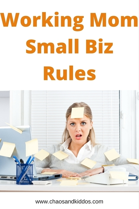 Working Mom Small Business Rules - Chaos & Kiddos | Soup for thought | Scoop.it