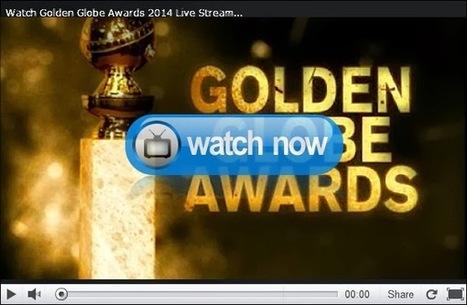 Golden Globe Awards 2014 Live Stream Updates, News: Watch Golden Globe Awards 2014 Live Stream, Photos, Video, News, Updates | Golden Globe Awards 2014 Live Stream | Scoop.it