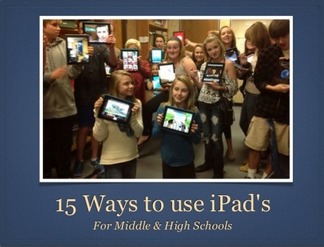 Using Technology in the Classroom: 15 Ways to Use an iPad in Middle & High Schools | Better teaching, more learning | Scoop.it