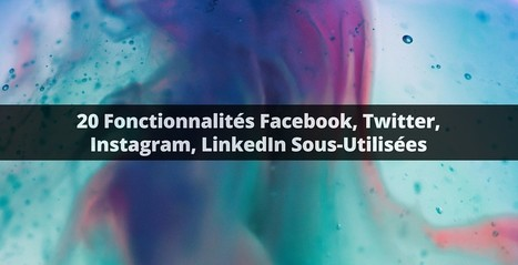 20 Fonctionnalités Facebook, Twitter, Instagram, LinkedIn Sous-Utilisées | Time to Learn | Scoop.it