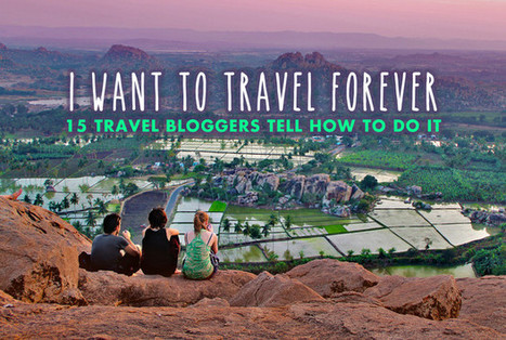 I WANT TO TRAVEL FOR THE REST OF MY LIFE - 15 TRAVEL BLOGGERS TELL HOW TO DO IT | Travel Blogger Interviews | Scoop.it