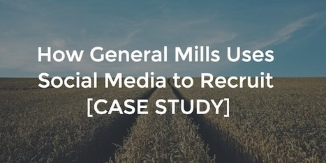 How General Mills Uses Social Media to Recruit [CASE STUDY] | Graduate & Campus Recruitment around the world #GRADR | Scoop.it