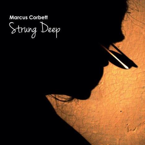 World Music Artist Marcus Corbett Releases Highly Anticipated Debut Album Strung Deep | Jazz from WNMC | Scoop.it