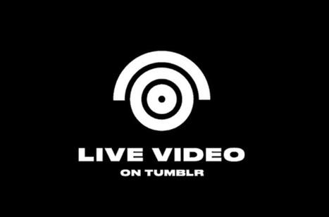 Tumblr se lance aussi dans la vidéo en direct | Tendance digitale - Digital trend (numérique, emarketing, communication, startup, réseaux sociaux) | Scoop.it