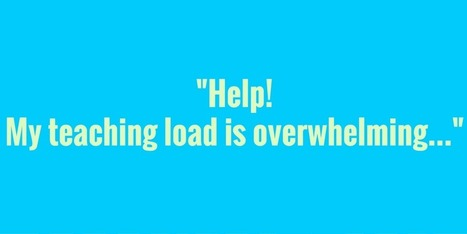 """Help! My teaching load is overwhelming…"" 