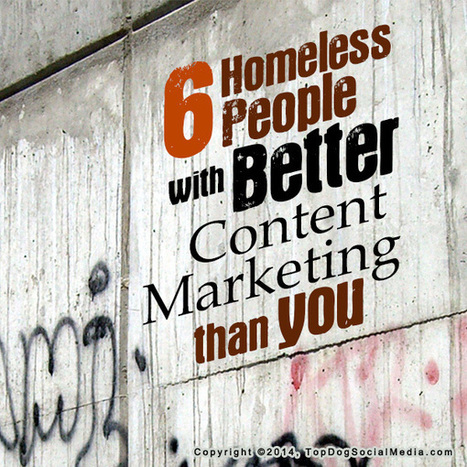6 Homeless People With Better Content Marketing Than You | Content marketing | Scoop.it
