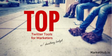 The Best Twitter Tools For Marketers With Shoestring Budget - MarketHub | Digital Marketing News & Trends... | Scoop.it