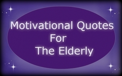 Motivational Quotes About and For the Elderly | Aging | Scoop.it