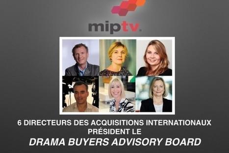 MipTV 2016 - Six directeurs des acquisitions aux commandes du Drama Buyers Advisory Board   MIP Markets media mentions   Scoop.it